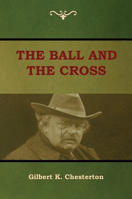 The Ball and The Cross by Gilbert K. Chesterton