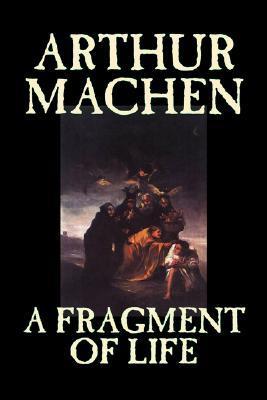 A Fragment of Life by Arthur Machen, Fiction, Classics, Literary, Fantasy by Arthur Machen