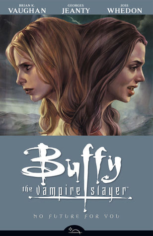 Buffy the Vampire Slayer: No Future for You by Georges Jeanty, Brian K. Vaughan, Joss Whedon