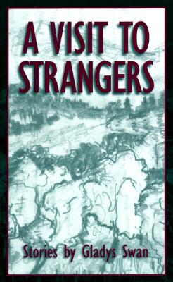 A Visit to Strangers Visit to Strangers Visit to Strangers: Stories Stories Stories by Gladys Swan