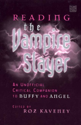 Reading the Vampire Slayer: The New, Updated, Unofficial Guide to Buffy and Angel by Karen Sayer, Anne Millard Daugherty, Ian Shuttleworth, Steve Wilson, Esther Saxey, Boyd Tonkin, Roz Kaveney, Michael Zryd, Dave West, Brian Wall, Zoe-Jane Playden