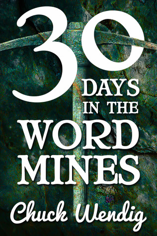 30 Days in the Word Mines by Chuck Wendig
