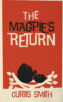 The Magpie's Return by Curtis Smith