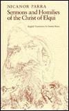 Sermons and Homilies of the Christ of Elqui by Sandra Reyes, Nicanor Parra, Miller Williams