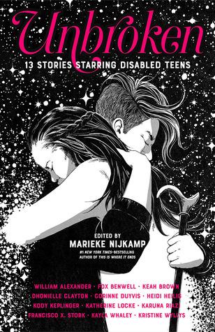 Unbroken: 13 Stories Starring Disabled Teens by Marieke Nijkamp