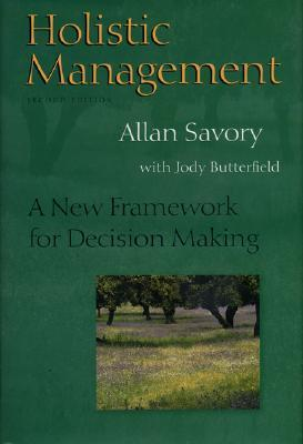 Holistic Management: A New Framework for Decision Making by Allan Savory, Jody Butterfield