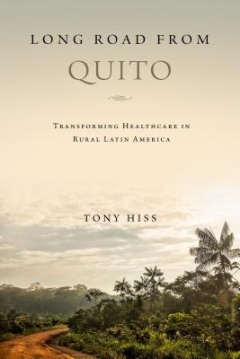 Long Road from Quito: Transforming Health Care in Rural Latin America by Tony Hiss
