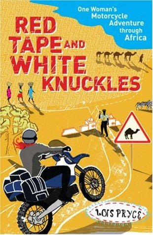 Lois Rides Again: Across Africa The Tricky, Sticky Way by Lois Pryce