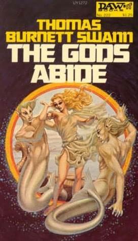 The Gods Abide by Thomas Burnett Swann