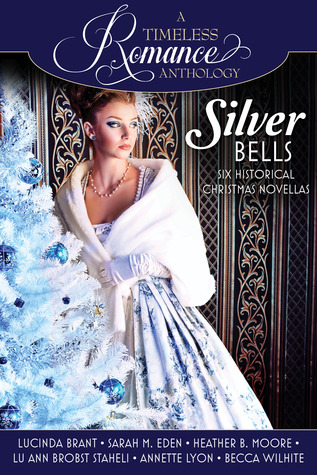 A Timeless Romance Anthology: Silver Bells Collection by Becca Wilhite, LuAnn Brobst Staheli, Lucinda Brant, Heather B. Moore, Sarah M. Eden, Annette Lyon