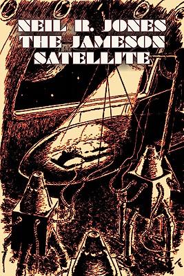 The Jameson Satellite by Neil R. Jones, Science Fiction, Fantasy, Adventure by Neil R. Jones