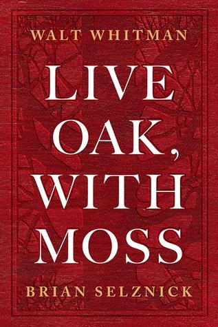 Live Oak, with Moss by Karen Karbiener, Brian Selznick, Walt Whitman