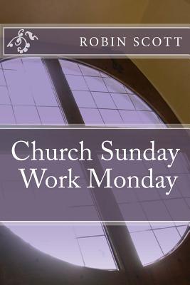 Church Sunday Work Monday by Robin Scott