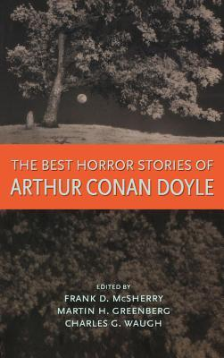 Best Horror Stories of Arthur Conan Doyle by Frank D. McSherry Jr., Charles G. Waugh, Arthur Conan Doyle