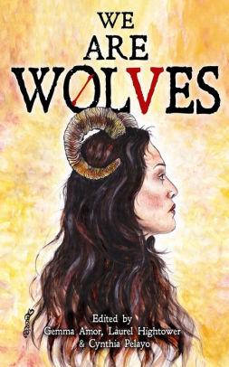 We are Wolves: A Horror Anthology by S.H. Cooper, Laurel Hightower, Cina Pelayo, Hailey Piper, Sarah Read, Sara Tantlinger, J Danielle Dorn, Eve Harms, Sonora Taylor, Gemma Amor