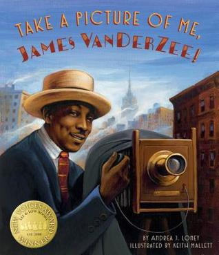 Take a Picture of Me, James Van Der Zee! by Keith Mallett, Andrea J. Loney