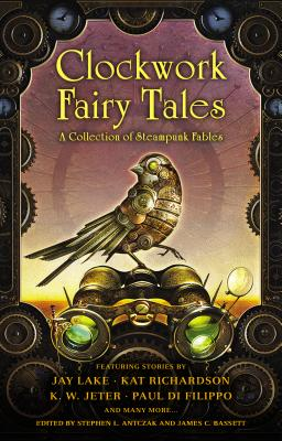 Clockwork Fairy Tales: A Collection of Steampunk Fables by