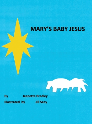 Mary's Baby Jesus by Jeanette Bradley