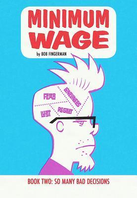 Minimum Wage, Volume 2: So Many Bad Decisions by Bob Fingerman