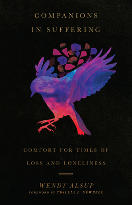 Companions in Suffering: Comfort for Times of Loss and Loneliness by Wendy Alsup, Trillia J. Newbell