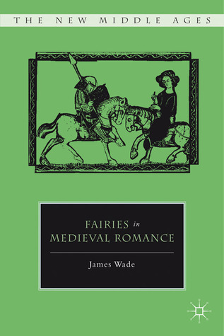 Fairies in Medieval Romance by James Wade