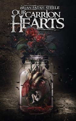 Our Carrion Hearts by Brian Fatah Steele