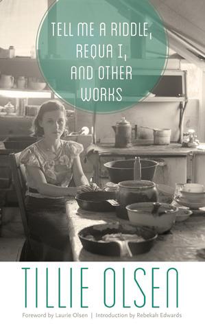 Tell Me a Riddle, Requa I, and Other Works by Laurie Olsen, Tillie Olsen, Rebekah Edwards