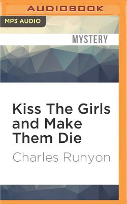Kiss the Girls and Make Them Die by Charles Runyon