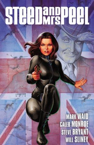 Steed and Mrs. Peel Vol. 1: A Very Civil Armageddon by Will Sliney, Mark Waid, Caleb Monroe, Steve Bryant