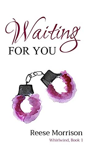 Waiting for You (Whirlwind, #1) by Reese Morrison