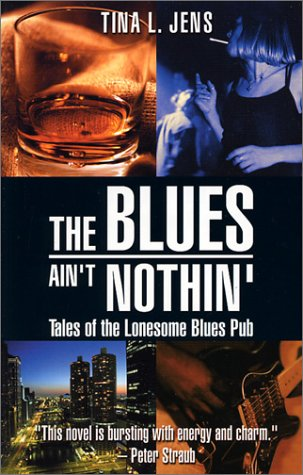 The Blues Ain't Nothin': Tales of the Lonesome Blues Pub by Tina L. Jens