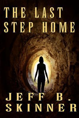 The Last Step Home by Jeff B. Skinner