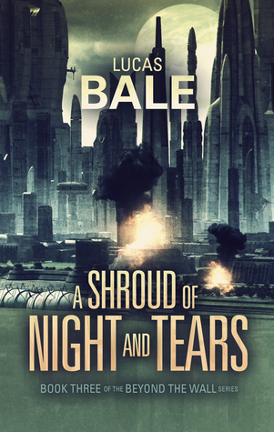A Shroud of Night and Tears by Lucas Bale