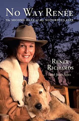 No Way Renee: The Second Half of My Notorious Life by Renee Richards, John Edward Ames
