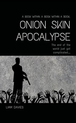 Onion Skin Apocalypse: a zombie apocalypse novel by Liam Davies