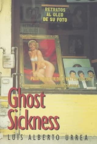 Ghost Sickness by Luis Alberto Urrea