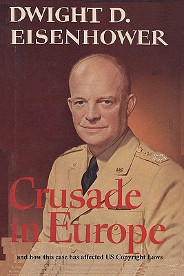 Crusade in Europe by Dwight D. Eisenhower and How This Case Has Affected Us Copyright Laws by Antonin Scalia, Dwight D. Eisenhower