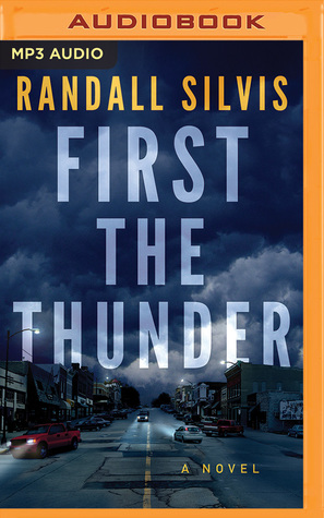 First the Thunder by Randall Silvis