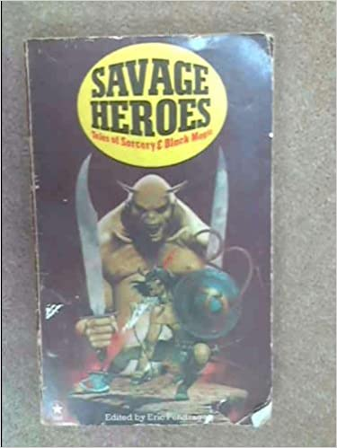 Savage Heroes: Tales of Sorcery and Black Magic by David Drake, Clark Ashton Smith, Michel Parry, Robert E. Howard, Ramsey Campbell, Henry Kuttner, C.L. Moore, Karl Edward Wagner, Daphne Castell, Clifford Ball
