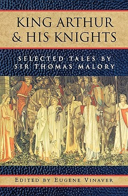 King Arthur and His Knights: Selected Tales by Eugène Vinaver, Thomas Malory
