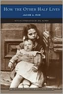 How the Other Half Lives: Studies Among the Tenements of New York by Jacob A. Riis