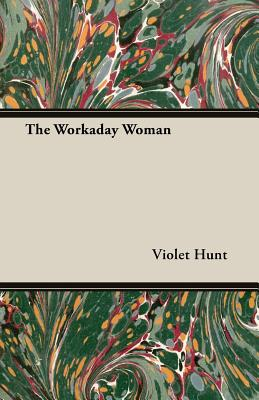 The Workaday Woman by Violet Hunt
