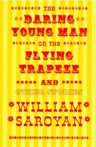 The Daring Young Man on the Flying Trapeze and Other Stories by William Saroyan