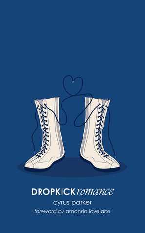 DROPKICKromance by Amanda Lovelace, Cyrus Parker, DROPKICKpoet