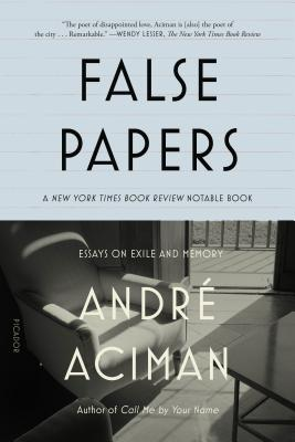 False Papers: Essays on Exile and Memory by André Aciman