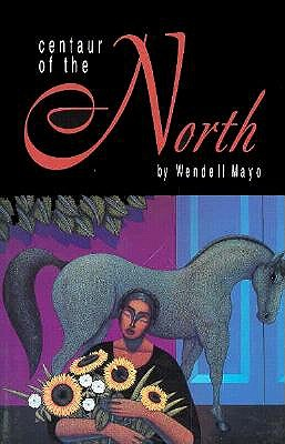 Centaur of the North by Wendell Mayo