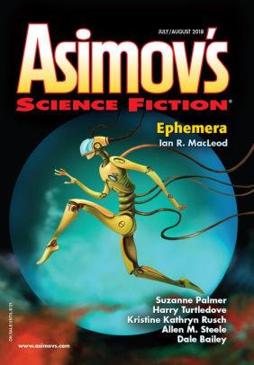 Asimov's Science Fiction, July/August 2018 by Zack Be, Octavia Cade, Leah Cypess, Suzanne Palmer, Harry Turtledove, Michael Cassutt, Sheila Williams, Allen M. Steele, Dale Bailey, Kristine Kathryn Rusch, Ian R. MacLeod