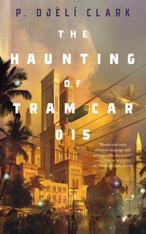 The Haunting of Tram Car 015 by P. Djèlí Clark