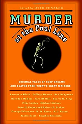 Murder at the Foul Line: Original Tales of Hoop Dreams and Deaths from Today's Great Writers by S.J. Rozan, Jeffery Deaver, Sue DeNymme, Stephen Solomita, George Pelecanos, Mike Lupica, Otto Penzler, Parnell Hall, Joan H. Parker, Brendan DuBois, Lawrence Block, Robert B. Parker, Michael Malone, Laurie R. King, Justin Scott
