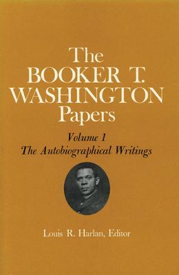 Booker T. Washington Papers Volume 1, Volume 1: Volumes 1-14 by Louis R. Harlan, John R. Blassingame, Booker T. Washington